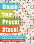 Smash Your Pre-Cut Stash! by Kate C Colleran & Elizabeth Viet